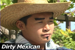 The Dirty Mexican