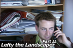 Lefty the Landscaper - Part 2